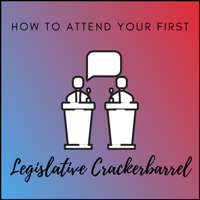 HOW TO: ATTEND YOUR FIRST LEGISLATIVE CRACKERBARREL